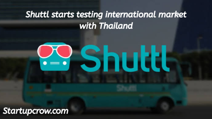 Shuttl starts testing international market with Thailand
