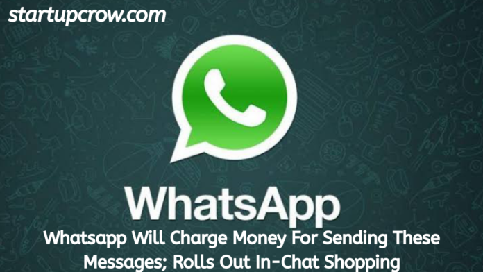 Whatsapp Will Charge Money For Sending These Messages; Rolls Out In-Chat Shopping