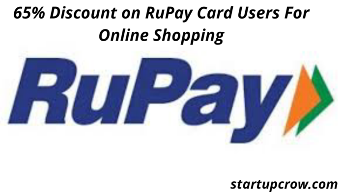 65% Discount on RuPay Card Users For Online Shopping