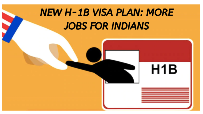 New H-1B Visa Plan: More Jobs For Indians