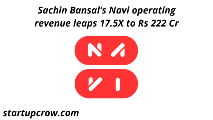 Sachin Bansal's Navi operating revenue leaps 17.5X to Rs 222 Cr