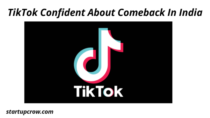 TikTok Confident About Comeback In India