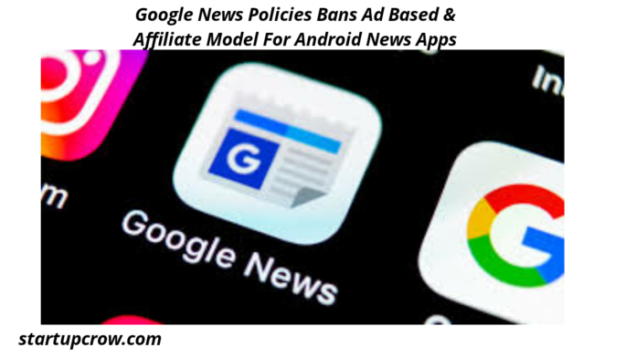 Google News Policies Bans Ad Based & Affiliate Model For Android News Apps