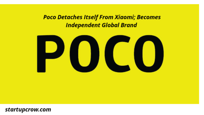Poco Detaches Itself From Xiaomi; Becomes Independent Global Brand After Selling...