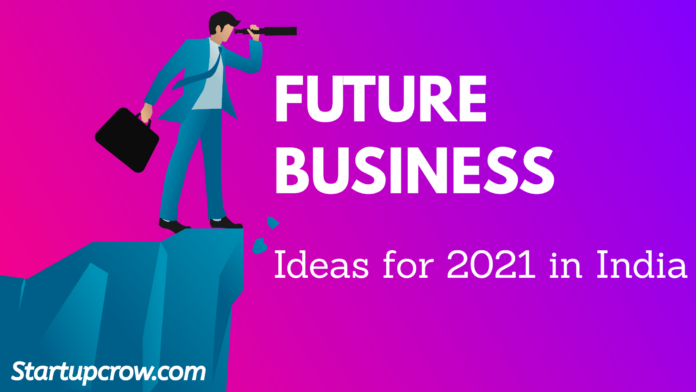 uture Business Ideas For 2021 In India