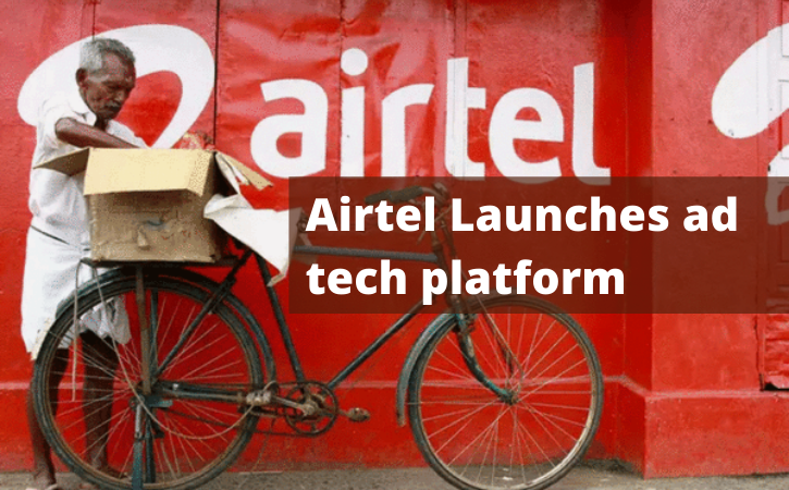 Airtel Launches ad tech platform: $10 billion Advertising Market as the Company Focuses on Technology Solutions