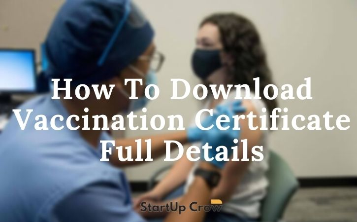 How To Download Vaccination Certificate Full Details