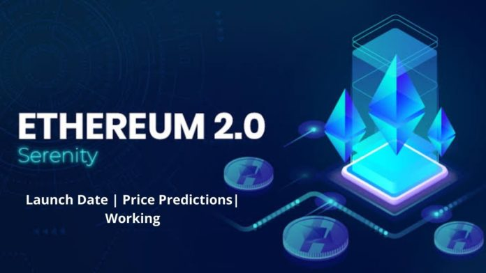 Ethereum 2.0 : Launch, Price Predictions, Working, Comparison with Ethereum