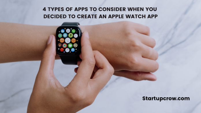 4 TYPES OF APPS TO CONSIDER WHEN YOU DECIDED TO CREATE AN APPLE WATCH APP